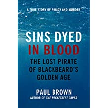 Sins Dyed In Blood: The Lost Pirate of Blackbeard's Golden Age
