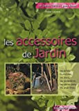 Les accessoires de jardin : Outils-mobilier-jardinières-miniserres-éclairage.