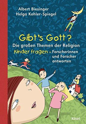 Gibt's Gott?: Die großen Themen der Religion - Kinder fragen - Forscherinnen und Forscher antworten