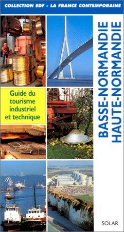 BASSE-NORMANDIE. HAUTE-NORMANDIE. Guide du tourisme industriel et technique par Collectif