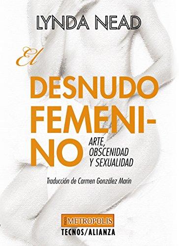 Descargar Libro El Desnudo Femenino. Arte, Obscenidad Y Sexualidad (Filosofía - Neometrópolis) de Lynda Nead
