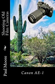 Shooting Old Film Cameras: Canon AE-1 (English Edition) von [Moore, Paul]