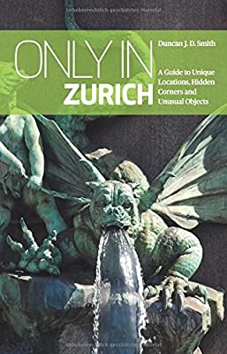 Only in Zurich: A Guide to Unique Locations, Hidden Corners & Unusual Objects (Only in Guides)