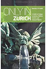 Only in Zurich: A Guide to Unique Locations, Hidden Corners and Unusual Objects [Lingua Inglese] Copertina flessibile