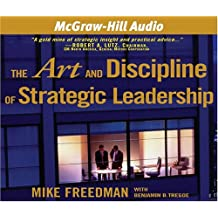The Art And Discipline Of Strategic Leadership