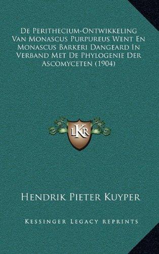 de Perithecium-Ontwikkeling Van Monascus Purpureus Went En Monascus Barkeri Dangeard in Verband Met de Phylogenie Der Ascomyceten (1904)