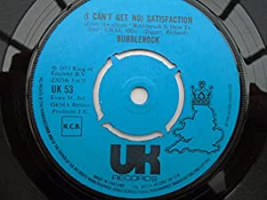 """I CAN'T GET NO SATISFACTION 7"""" (45) UK UK 1973 B/W BUBBLEROCK IS HERE TO STAY(UK53)"""