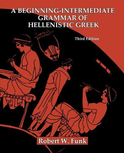 A Beginning-Intermediate Grammar of Hellenistic Greek