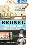 Brunel: The Man Who Built the World (...
