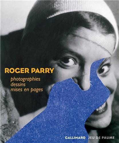 Roger Parry: Photographies, dessins, mises en pages par Mouna Mekouar