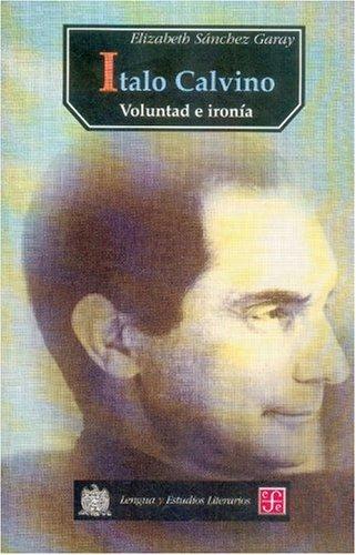 Italo Calvino: Voluntad E Ironia (Lengua y Estudios Literarios) por Elizabeth Sanchez Garay