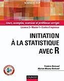 Initiation à la statistique avec R - Cours, exemples, exercices et problèmes corrigés