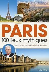 Paris 100 lieux mythiques racontés par Frédérick Gersal