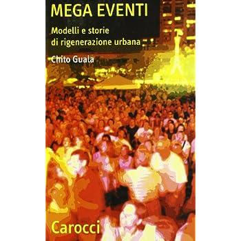 Mega Eventi. Modelli E Storie Di Rigenerazione Urbana