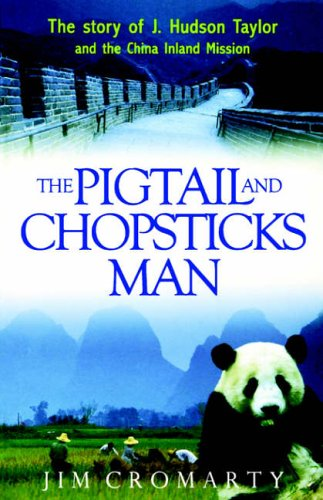 The pigtail and chopsticks man : the story of J. Hudson Taylor and the China Inland Mission