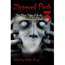 ZIPPERED FLESH 3: YET MORE TALES OF BODY ENHANCEMENTS GONE !