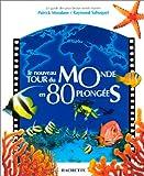 LE NOUVEAU TOUR DU MONDE EN 80 PLONGEES