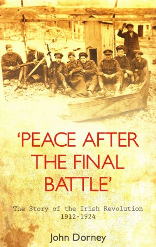 'Peace After the Final Battle': The Story of the Irish Revolution 1912-1924