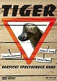 Tiger - Vorsicht sprechender Hund
