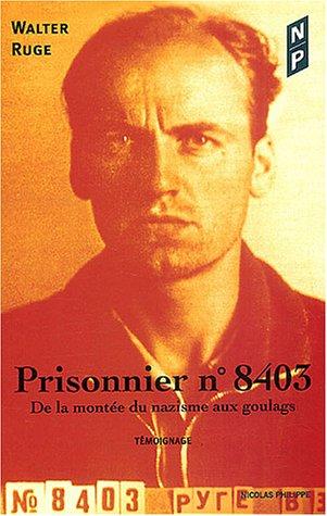 Prisonnier, numéro 8403 De la montee du nazisme aux goulags