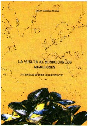 La Vuelta al Mundo con los Mejillones. 170 Recetas de todos los Continentes por Juana Barría Aguiló
