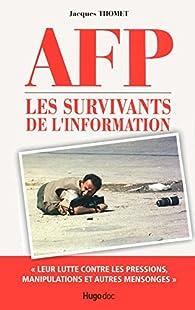 AFP. Les survivants de l'information par Jacques Thomet