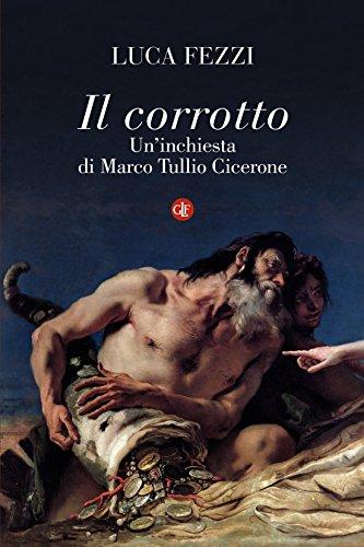 Il corrotto: Un'inchiesta di Marco Tullio Cicerone