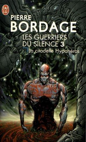 Les Guerriers du Silence, Tome 3 : La citadelle Hyponéros par Pierre Bordage