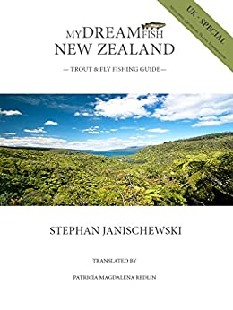 MY DREAM FISH - New Zealand - Trout & Fly Fishing Guide: UK - Special - Including Necessary Travel Information by [Janischewski, Stephan]