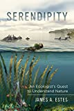 Serendipity: An Ecologist's Quest to Understand Nature (Organisms and Environments Book 14)