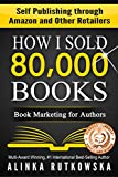 HOW I SOLD 80,000 BOOKS: Book Marketing for Authors (Self Publishing through Amazon and Other Retailers) (English Edition)