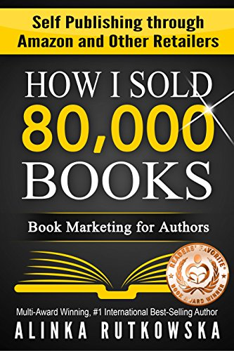 HOW I SOLD 80,000 BOOKS: Book Marketing for Authors (Self Publishing through...