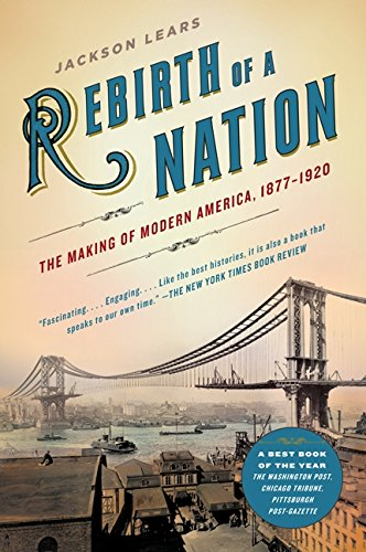 rebirth-of-a-nation-the-making-of-modern-america-1877-1920-american-history