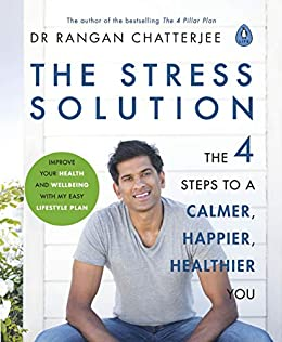 The Stress Solution: 4 steps to a calmer, happier, healthier you by [Chatterjee, Rangan]