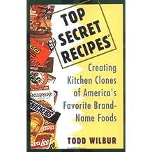 Top Secret Recipes: Creating Kitchen Clones of America's Favorite Brand-Name Foods (Penguin Viking Plume General Books)