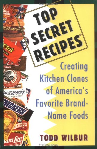 top-secret-recipes-creating-kitchen-clones-of-americas-favorite-brand-name-foods