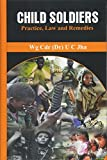 Child Soldiers: Practice, Law and Remedies