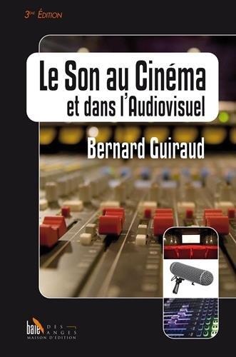 Le Son au Cinéma et dans l'Audiovisuel - 3e édition par Bernard Guiraud