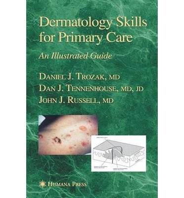 [(Dermatology Skills for Primary Care: An Illustrated Guide)] [Author: Daniel J. Trozak] published on (October, 2005)