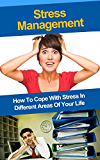 Stress Management: How To Cope With Stress In Different Areas Of Your Life (stress management, stress relief, stress free, stress, stress at work, stress at home) (English Edition)