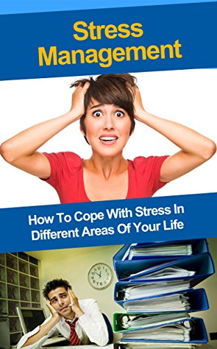 Stress Management: How To Cope With Stress In Different Areas Of Your Life