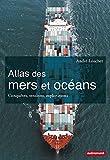 Atlas des mers et océans : Conquêtes, tensions, explorations