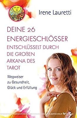 Deine 26 Energieschlösser entschlüsselt durch die großen Arkana des Tarot. Wegweiser zu Gesundheit, Glück und Erfüllung