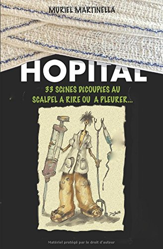 Hôpital: 33 scènes découpées au scalpel, à rire ou à pleurer
