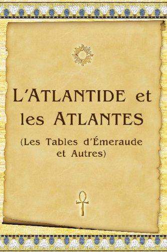 L'Atlantide Et Les Atlantes: Les Tables D'Émeraude Et Autres