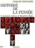 Histoire de la pensée, volume 3 - La pensée moderne de Descartes à Kant
