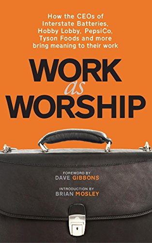 work-as-worship-how-the-ceos-of-interstate-batteries-hobby-lobby-pepsico-tyson-foods-and-more-bring-