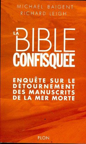 La Bible confisquée, enquête sur le détournement des manuscrits de la mer morte par Michael BAIGENT