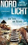 Nordlicht - Die Tote am Strand: Kriminalroman (Boisen & Nyborg ermitteln 1) von Anette Hinrichs