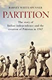 Partition: The story of Indian independence and the creation of Pakistan in 1947 by Barney White-Spunner
